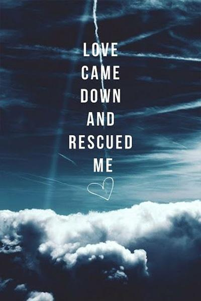 love-came-down-and-rescued-me-quote-1.jpg